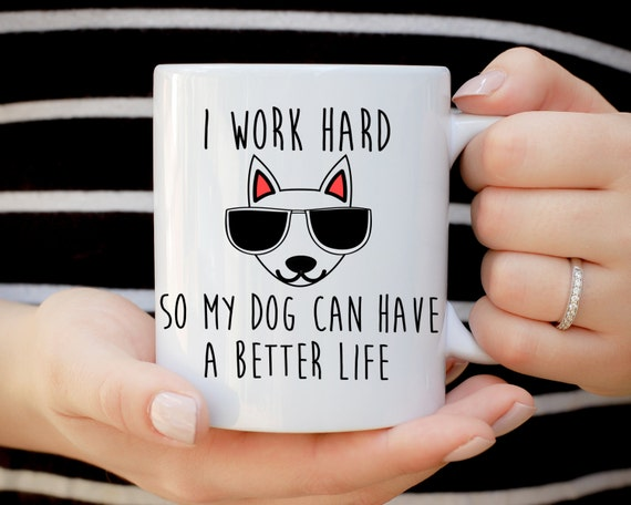 I Work Hard So My Dog Have A Better Life Coffee Mug, Dog Lover Mug, Dog Lover Present, Gift For Dog Person, Rescue Dog, Its Rescue, Good Boy