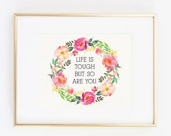 life is tough but so are you 8x10 art print instant download