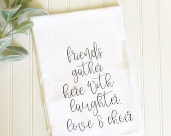 friends gather here with laughter love and cheer tea towel, flour sack tea towel, tea towel, bridal gift, housewarming gift, kitchen decor