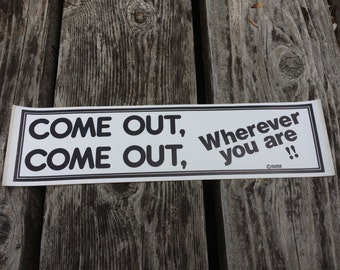 COME OUT Come out wherever you are - Vintage Gay Pride Bumper Sticker
