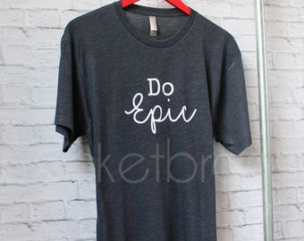 Do Epic Shirt - Do Epic Tee - Women's Saying Tee - Saying Shirt - Saying shirt - Gym Shirt - Gym Tee - Gym Tank - by Pocketbaby