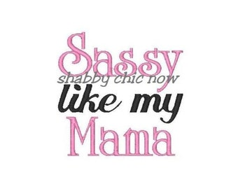 Sassy like Mama!! Embroidered Shirt, Bodysuit, Burp Cloth, Dish Towel and more!