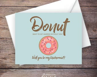 Printable Donut Will You Be My Bridesmaid Card, Funny Card, Instant Download Greeting Card, Be My Bridesmaid, Wedding Card