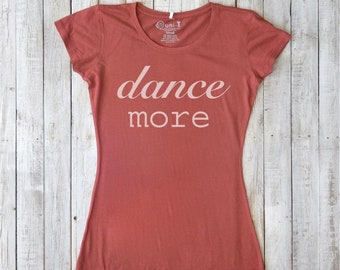 Women's Typograghy Tee - Scoop Neck Tee for Women - DANCE MORE Women's T-Shirt - Women's Top - Organic T Shirt for Women - Graphic T Shirt