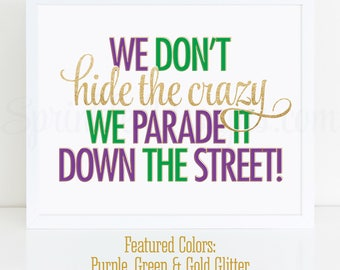 Mardi Gras Decorations, We Don't Hide The Crazy We Parade It Down The Street, Printable Mardi Gras Decor Sign, Purple Green Gold New Orleans