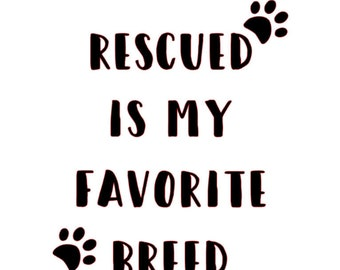 Rescued Is My Favorite Breed With Paw Prints Vinyl Decal Sticker
