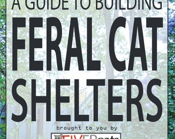 Feral Cat House, Security in the Summer, Refuge from the cold in the Winter, Instructional How to Build Feral Cat House, Animal Lovers