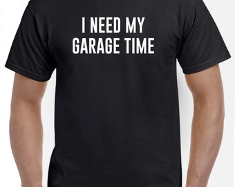I Need My Garage Time Shirt for Man