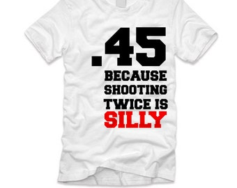 45 Because Shooting Twice is Silly
