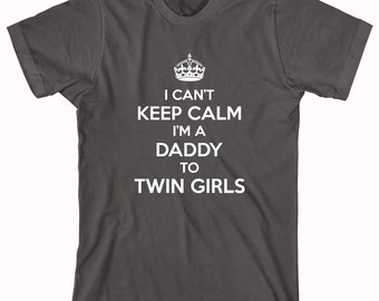 I Can't Keep Calm I'm A Daddy To Twin Girls Shirt - new daddy, fathers day, gift idea for dad, twin girls - ID: 703