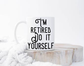 Retired coffee mug im retired do it yourself coffee cup im retired do it yourself mug dad gift retirement gift solutioingenieria Gallery