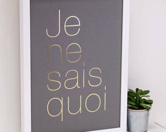 Je Ne Sais Quoi Print; Gold Foil Print; Gold; Grey; Wall Art; Gift For Her; Gift For Wife; Gift For Girlfriend; Anniversary Gift; AP140