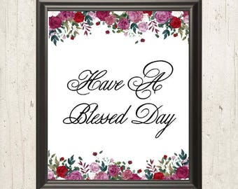 Have a Blessed Day - Spiritual Soulful Printable Wall Art, Floral Watercolors, Instant Downloadable Printable Art Ideal for Wall or Table