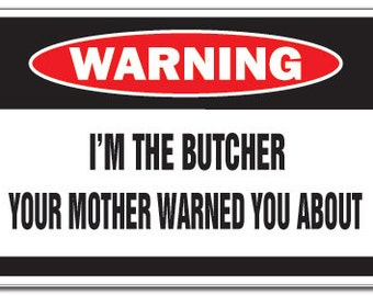 I'm The Butcher Warning Sign Mother Funny Meat Store