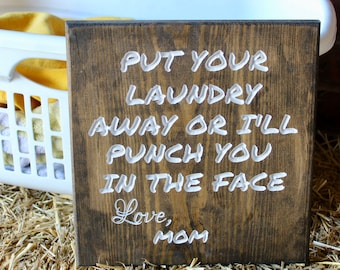 Funny Laundry Sign - Put Your Laundry Away Or I'll Punch You In The Face Love Mom Wood Wall Hanging