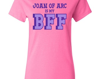 Great Women of History - Joan of Arc is my BFF Womens History T-shirt