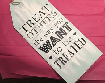 Treat Others the Way You Want to be Treated Wooden Sign
