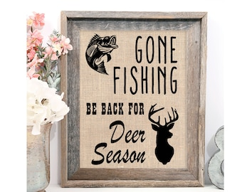 Gone Fishing Be Back For Deer Season Burlap Print, Gift for Dad, Hunters Gift, Fishers Gift, Father's Day, Outdoorsman Gift