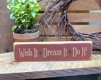 Wooden Primitive Sign, Wish it Dream it Do it, Shelf sitter wood sign, Wood sign saying, Inspirational Saying, Graduate gift, Motivational