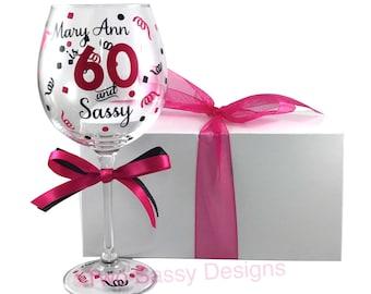 60th Birthday Wine Glass, 60 and Sassy Wine Glass, Custom 60th Birthday Wine Glass, Custom 60 and Sassy Wine Glass, Birthday Wine Glass