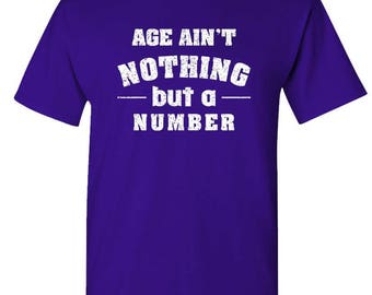 AGE Ain't NOTHING But A NUMBER - t-shirt short or long sleeve your choice!