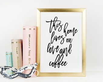 """PRINTABLE Art """"This home lives on Love and coffee"""" Kitchen art print Kitchen Decor Kitchen wall art Home decor Apartment decor Coffee Art"""