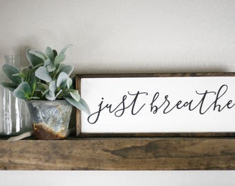 Just Breathe wood sign, encouragement gift, wooden quote sign, distressed farmhouse style sign, encouraging quotes, daily reminder | breathe