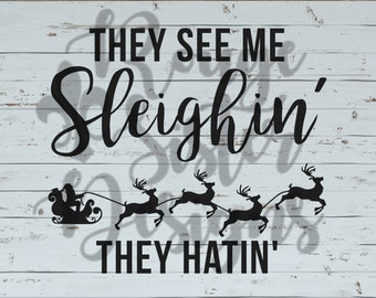 They See Me Sleighin' They Hatin' Christmas SVG PNG JPEG Files for Silhouette