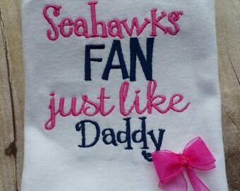 Seattle Seahawks Fan Just Like Daddy Shirt or Bodysuit