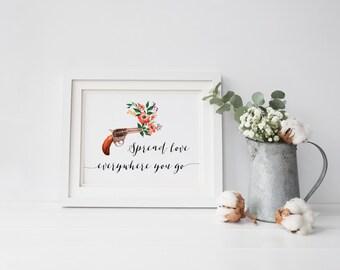 Printable quotes Spread Love everywhere you go Boho Art Nursery decor Rustic home decor print Southwestern Decor Printable Art Floral Gun