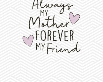 Cut & Print Files | Always My Mother, Forever My Friend