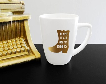 Blame It All In My Roots Mug Southern Quote Mug - Southern Boots Mug - Boots are made for walking mug - Southern Saying Cup My Roots Mug