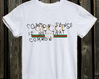 Gucci Inspired common sense Youth/ Unisex adult T-Shirt, Gucci shirt