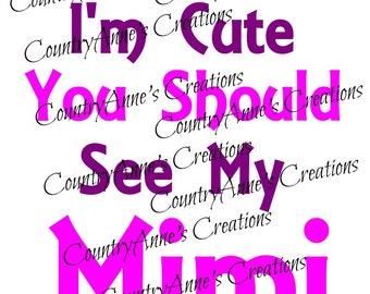 "SVG PNG DXF Eps Ai Wpc Cut file for Silhouette, Cricut, Pazzles, ScanNCut - ""If Im cute see my Mimi""svg"