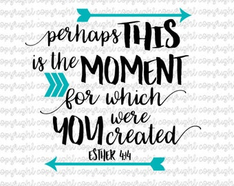 Perhaps this is the moment for which you were created Esther 4:14- svg cut file- bible verse- cameo- silhouete- cricut