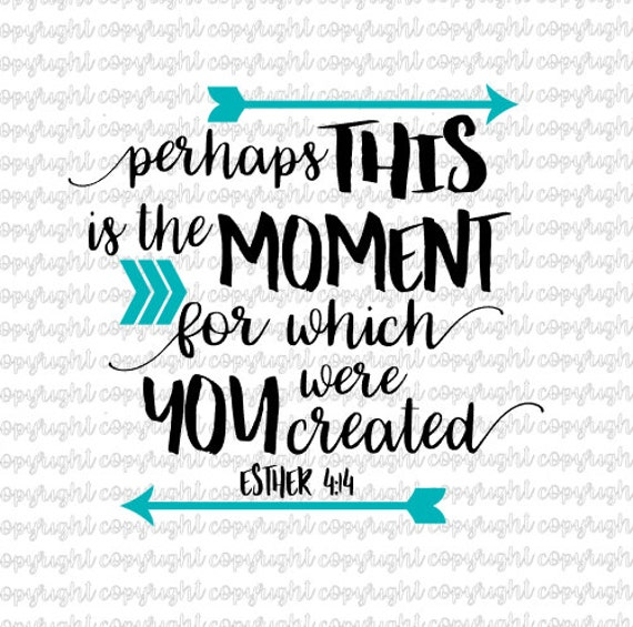 Perhaps This Is The Moment For Which You Were Created Esther