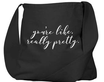 You're Like Really Pretty Black Organic Cotton Slouch Bag