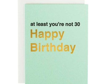 Birthday card - at least you're not 30 letterpress and gold foil