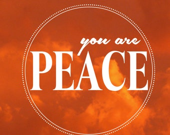 You Are Peace ~ Customizable Print!