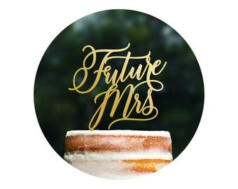 Custom Future Mrs Cake Topper, Bride to Be, Soon to be Mrs, Bridal Shower Cake Topper, Bachelorette Party Topper, Engagement Topper (T393)