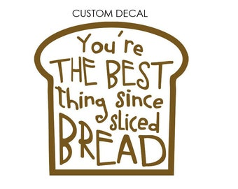 Best thing since sliced bread DECAL, Bread Decal, Custom Decal, Glass Decal, Wall Decal, Laptop Decal, Bakery Shop, Bread Maker Decal