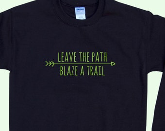 Leave The Path, Blaze A Trail - Crewneck Sweatshirt