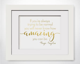 Maya Angelou Quote|If You're Always Trying To Be Normal|You Will Never Know How Amazing You Can Be|Feminist Gift|Coworker Gift|Cubicle Decor