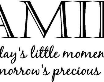 Family today's little moments become tomorrows precious memeories..vinyl lettering...