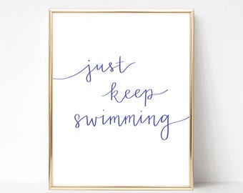 "Just Keep Swimming Print - Digital File, Printable, Instant Download 8""x10"" and 5""x7"" - Finding Nemo Inspired, Motivational Quote"