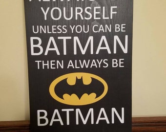 """Always Be Yourself Unless You Can Be Batman Handpainted Sign 11""""x18"""""""