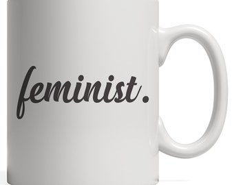 Feminist Mug - Great Womens Gift For Women Feminists To Show Support For Feminism, Equality And Equal Gender Rights! For Strong Woman