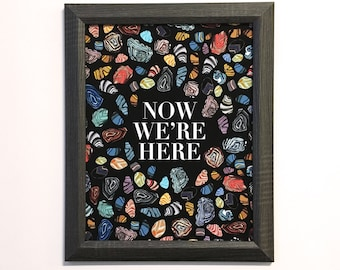 Now We're Here-11 x 14 print