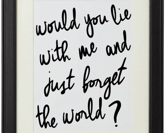 Would you lie with me and just forget the world
