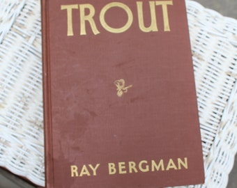 Trout by Ray Bergman Hardcover Fly Fishing Fly tying tackle at its best Pond fishing stream fishing how to catch trout  Fifth printing 1942